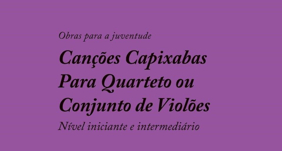 """Música na Rede lança livro """"Canções Capixabas Para Quarteto ou Conjunto de Violões"""""""