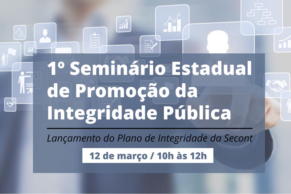 Secont realiza 1º Seminário Estadual de Promoção da Integridade Pública